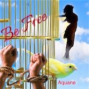 Be free! …. Aquan