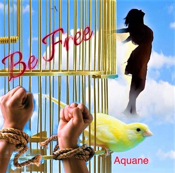 Be free! …. Aquan Aquan