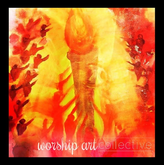 Carry the Torch. Worship Art Collective Worship Art Collective